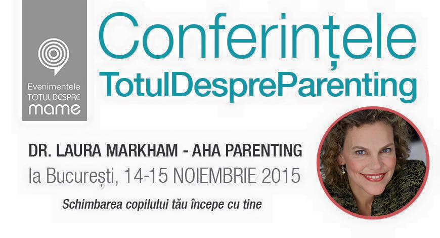 conferinte Dr Laura Markham, Bucuresti, Totul despre mame